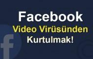 Facebook Video Virüsünden Kurtulmak!